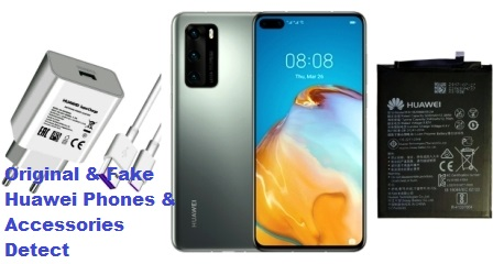 detect original and fake Huawei phones, batteries, and chargers