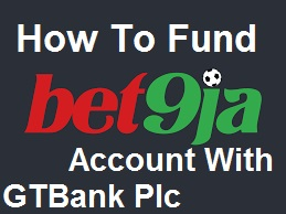 How to Fund Bet9ja Account With GTBank