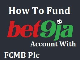 How To Fund Bet9ja Account With FCMB
